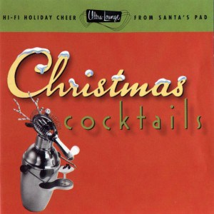 ChristmasCocktails1 300x300 - Music To Imbibe In: Ultra Lounge – Christmas Cocktails
