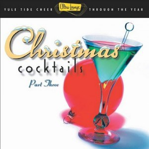 ChristmasCocktails3 300x300 - Music To Imbibe In: Ultra Lounge – Christmas Cocktails