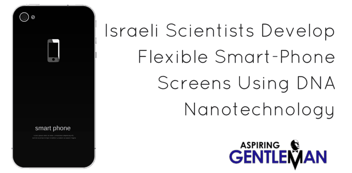 Templates 5 - Israeli Scientists Develop Flexible Smart-Phone Screens Using DNA Nanotechnology