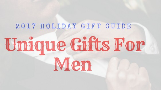 Unique Gifts For Men 5 - 30+ Unique Gifts For Men: 2017 Holiday Gift Guide