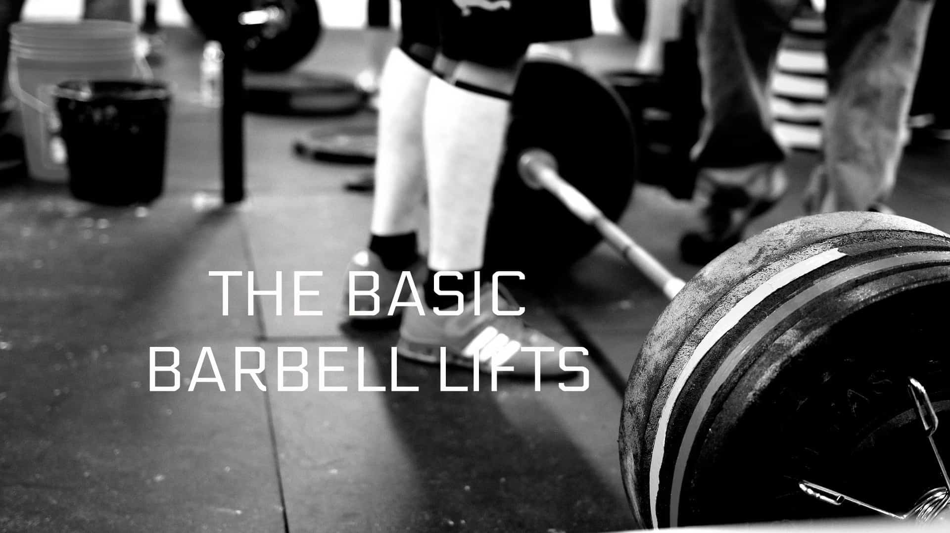The Basic Barbell Lifts